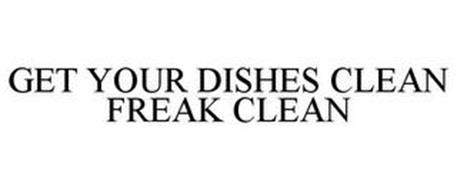 GET YOUR DISHES CLEAN FREAK CLEAN