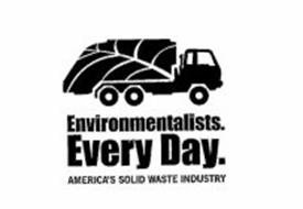 ENVIRONMENTALISTS. EVERY DAY. AMERICA'S SOLID WASTE INDUSTRY