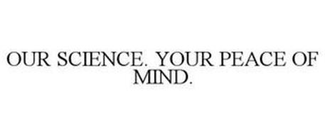 OUR SCIENCE. YOUR PEACE OF MIND.
