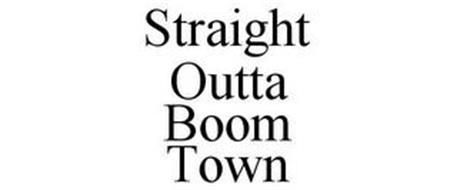 STRAIGHT OUTTA BOOM TOWN