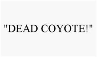 """DEAD COYOTE!"""