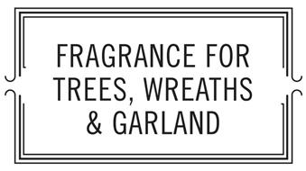 FRAGRANCE FOR TREES, WREATHS & GARLAND