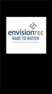 ET ENVISIONTEC MADE TO MATTER PROFESSIONAL GRADE 3D PRINTING SOLUTIONS