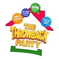 THE EPIC LEAGUE THE THROWBACK PARTY 90'S PARTY 90% R&B 10% HIP HOP LATE 80'S EARLY 2000'S