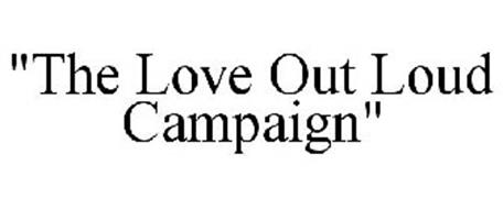 """THE LOVE OUT LOUD CAMPAIGN"""