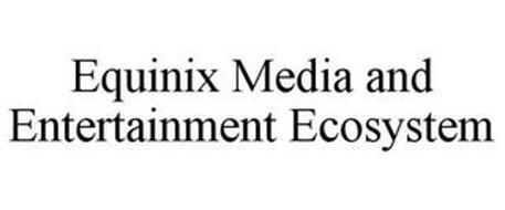 EQUINIX MEDIA AND ENTERTAINMENT ECOSYSTEM