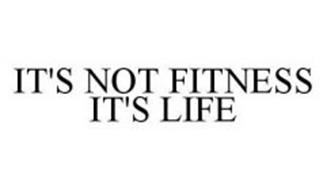 IT'S NOT FITNESS IT'S LIFE Trademark of Equinox Holdings