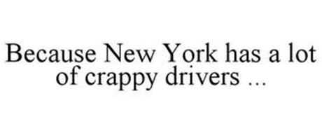 BECAUSE NEW YORK HAS A LOT OF CRAPPY DRIVERS ...