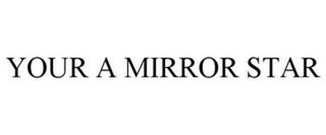 YOUR A MIRROR STAR