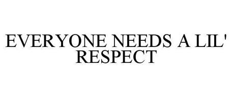 EVERYONE NEEDS A LIL' RESPECT