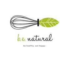 B.E. NATURAL BE HEALTHY EAT HAPPY