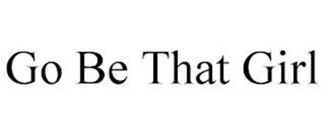 GO BE THAT GIRL