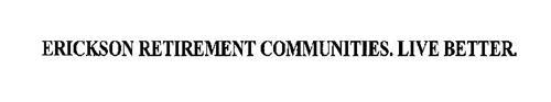 ERICKSON RETIREMENT COMMUNITIES. LIVE BETTER.