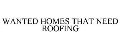 WANTED HOMES THAT NEED ROOFING