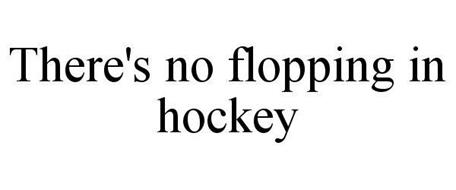 THERE'S NO FLOPPING IN HOCKEY