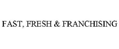 FAST, FRESH & FRANCHISING