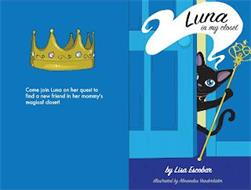 LUNA IN MY CLOSET COME JOIN LUNA ON HERQUEST TO FIND A NEW FRIEND IN HER MOMMY'S MAGICAL CLOSET! BY LISA ESCOBAR ILLUSTRATED BY ALEXANDRA VANDERHIDER