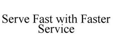SERVE FAST WITH FASTER SERVICE