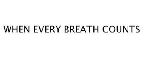 WHEN EVERY BREATH COUNTS