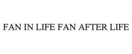 FAN IN LIFE FAN AFTER LIFE
