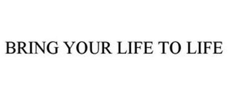 BRING YOUR LIFE TO LIFE