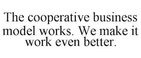 THE COOPERATIVE BUSINESS MODEL WORKS. WE MAKE IT WORK EVEN BETTER.