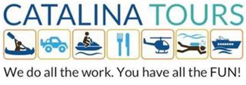 CATALINA TOURS WE DO ALL THE WORK. YOU HAVE ALL THE FUN!