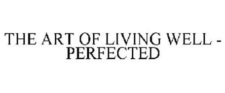 THE ART OF LIVING WELL - PERFECTED