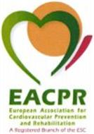 EACPR EUROPEAN ASSOCIATION FOR CARDIOVASCULAR PREVENTION AND REHABILITATION A REGISTERED BRANCH OF THE ESC