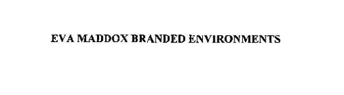 EVA MADDOX BRANDED ENVIRONMENTS