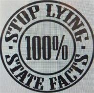 - STOP LYING - STATE FACTS 100%