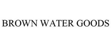 BROWN WATER GOODS