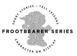 FROOTBEARER SERIES SHORT STORIES · TALL LESSONS CHARACTER ON DISPLAY