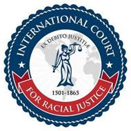 INTERNATIONAL COURT FOR RACIAL JUSTICE EX DEBITO JUSTITIAE 1501-1865