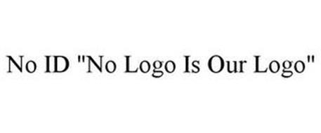 """NO ID """"NO LOGO IS OUR LOGO"""""""