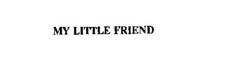 MY LITTLE FRIEND