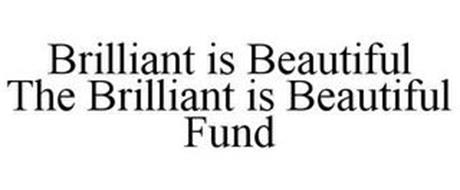 BRILLIANT IS BEAUTIFUL THE BRILLIANT IS BEAUTIFUL FUND