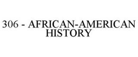 306 - AFRICAN-AMERICAN HISTORY