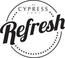 REFRESH BY CYPRESS HOME