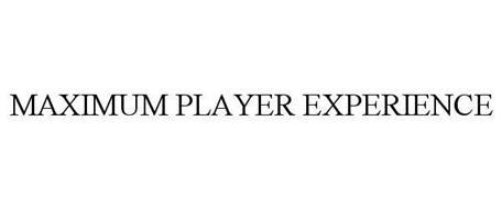 MAXIMUM PLAYER EXPERIENCE