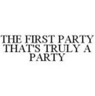 THE FIRST PARTY THAT'S TRULY A PARTY