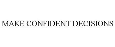 MAKE CONFIDENT DECISIONS