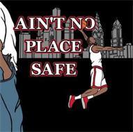 AIN'T NO PLACE SAFE