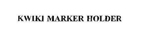 KWIKI MARKER HOLDER