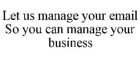 LET US MANAGE YOUR EMAIL SO YOU CAN MANAGE YOUR BUSINESS