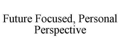 PERSONAL PERSPECTIVE. FUTURE FOCUSED.