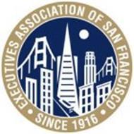 EXECUTIVES ASSOCIATION OF SAN FRANCISCO· SINCE 1916 ·