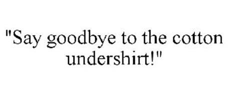 """""""SAY GOODBYE TO THE COTTON UNDERSHIRT!"""""""