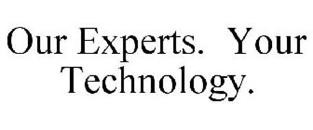 OUR EXPERTS. YOUR TECHNOLOGY.