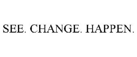 SEE. CHANGE. HAPPEN.